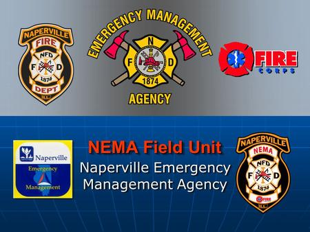 NEMA Field Unit NEMA Field Unit Naperville Emergency Management Agency.
