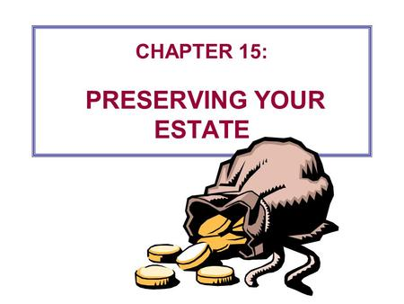 CHAPTER 15: PRESERVING YOUR ESTATE