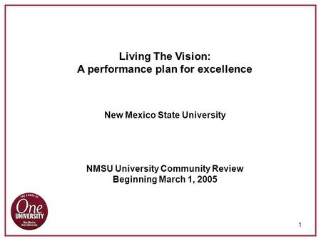 1 Living The Vision: A performance plan for excellence New Mexico State University NMSU University Community Review Beginning March 1, 2005.
