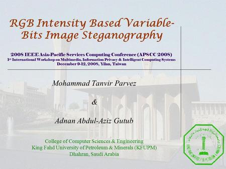 RGB Intensity Based Variable- Bits Image Steganography 2008 IEEE Asia-Pacific Services Computing Conference (APSCC 2008) 1 st International Workshop on.