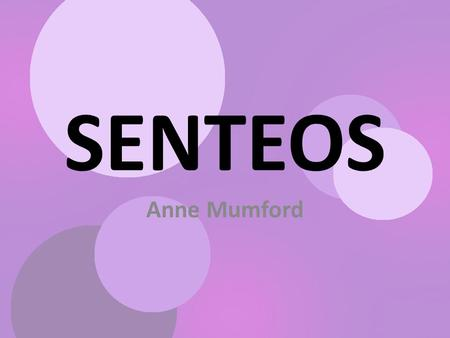 SENTEOS Anne Mumford. What is a Senteo? Senteos are clickers that SMART technologies have created to enhance student's learning. The Senteos are clickers.