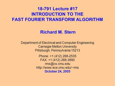 18-791 Lecture #17 INTRODUCTION TO THE FAST FOURIER TRANSFORM ALGORITHM Department of Electrical and Computer Engineering Carnegie Mellon University Pittsburgh,