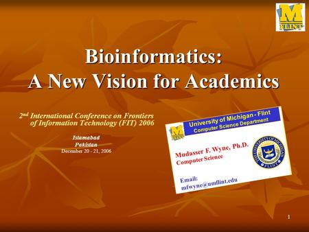 1 Bioinformatics: A New Vision for Academics 2 nd International Conference on Frontiers of Information Technology (FIT) 2006 Islamabad Pakistan December.