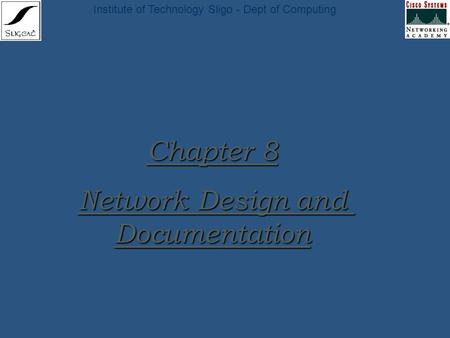 Institute of Technology Sligo - Dept of Computing Chapter 8 Network Design and Documentation.