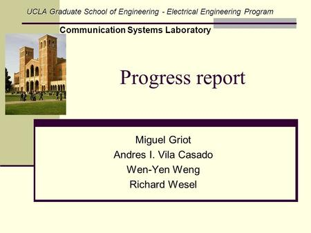 Progress report Miguel Griot Andres I. Vila Casado Wen-Yen Weng Richard Wesel UCLA Graduate School of Engineering - Electrical Engineering Program Communication.