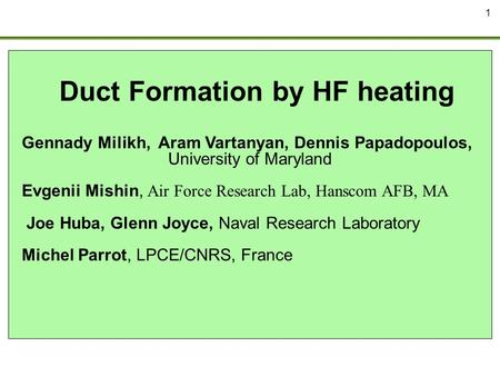 1 Duct Formation by HF heating Gennady Milikh, Aram Vartanyan, Dennis Papadopoulos, University of Maryland Evgenii Mishin, Air Force Research Lab, Hanscom.