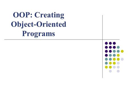 OOP: Creating Object-Oriented Programs. VB & Object Oriented Programming Objects have properties, methods, and generate events Classes have been predefined.