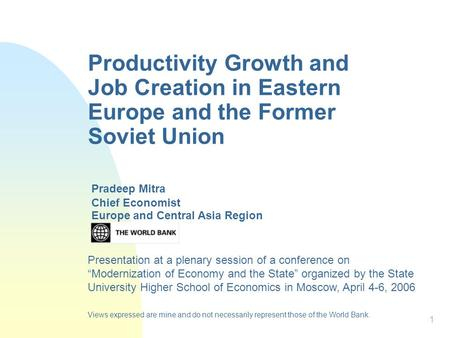 1 Productivity Growth and Job Creation in Eastern Europe and the Former Soviet Union Europe and Central Asia Region Pradeep Mitra Chief Economist Presentation.
