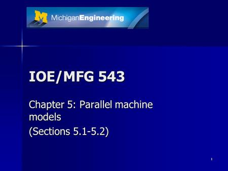 1 IOE/MFG 543 Chapter 5: Parallel machine models (Sections 5.1-5.2)