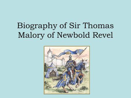 Biography of Sir Thomas Malory of Newbold Revel. His father, John Malory Esquire with land in three English Midland counties (Warwickshire, Leicestershire.