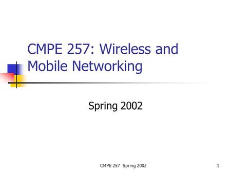 CMPE 257 Spring 20021 CMPE 257: Wireless and Mobile Networking Spring 2002.