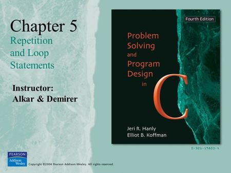 Chapter 5 Repetition and Loop Statements Instructor: Alkar & Demirer.