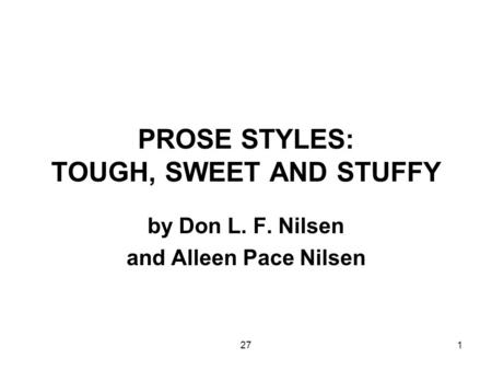 271 PROSE STYLES: TOUGH, SWEET AND STUFFY by Don L. F. Nilsen and Alleen Pace Nilsen.