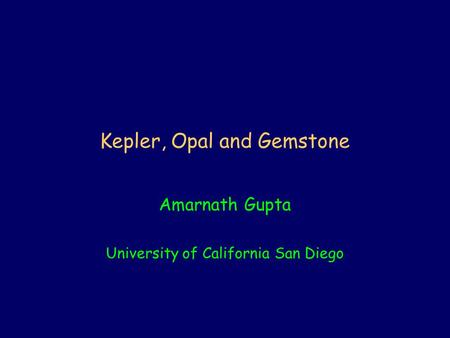 Kepler, Opal and Gemstone Amarnath Gupta University of California San Diego.