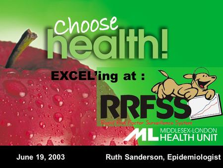 EXCEL'ing at : June 19, 2003 Ruth Sanderson, Epidemiologist.