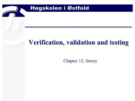 1 Verification, validation and testing Chapter 12, Storey.