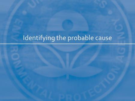 Identifying the probable cause. 2 Define the Case List Candidate Causes Evaluate Data from the Case Evaluate Data from Elsewhere Identify Probable Cause.