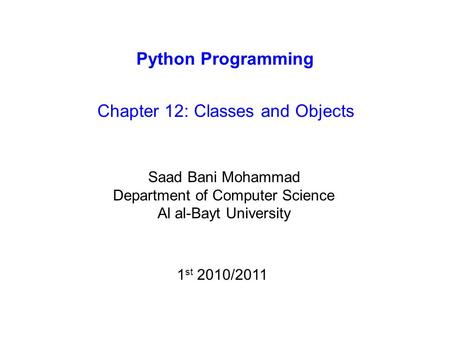 Python Programming Chapter 12: Classes and Objects Saad Bani Mohammad Department of Computer Science Al al-Bayt University 1 st 2010/2011.