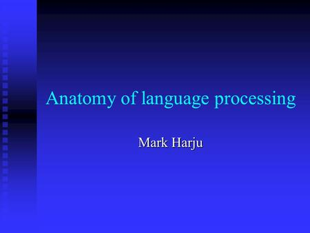 Anatomy of language processing Mark Harju. Most components for language processing are located in the left hemisphere Most components for language processing.