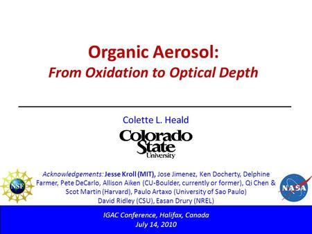 Organic Aerosol: From Oxidation to Optical Depth IGAC Conference, Halifax, Canada July 14, 2010 Colette L. Heald Acknowledgements: Jesse Kroll (MIT), Jose.