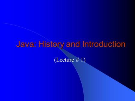 Java: History and Introduction (Lecture # 1). History… Java – Based on C and C++ – Developed in 1991 for intelligent consumer electronic devices – Green.