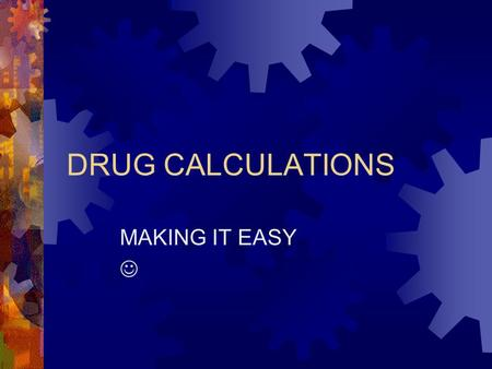 DRUG CALCULATIONS MAKING IT EASY .