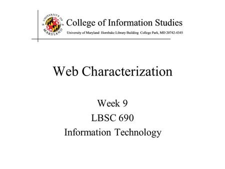 Web Characterization Week 9 LBSC 690 Information Technology.