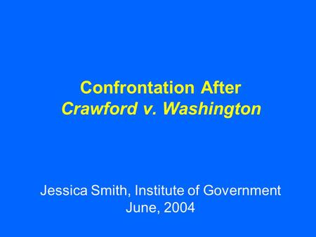 Confrontation After Crawford v. Washington Jessica Smith, Institute of Government June, 2004.
