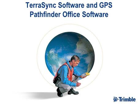 TerraSync Software and GPS Pathfinder Office Software.
