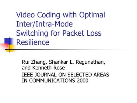 Video Coding with Optimal Inter/Intra-Mode Switching for Packet Loss Resilience Rui Zhang, Shankar L. Regunathan, and Kenneth Rose IEEE JOURNAL ON SELECTED.