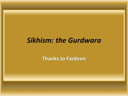 Sikhism: the Gurdwara Thanks to Fardeen. Gurdwara I came across a word gurdwara on the net and have no idea what this word means, so I had to find it.