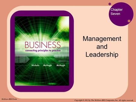 * * Chapter Seven Management and Leadership McGraw-Hill/Irwin Copyright © 2012 by The McGraw-Hill Companies, Inc. All rights reserved.