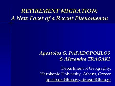 RETIREMENT MIGRATION: A New Facet of a Recent Phenomenon Apostolos G. PAPADOPOULOS & Alexandra TRAGAKI Department of Geography, Harokopio University, Athens,