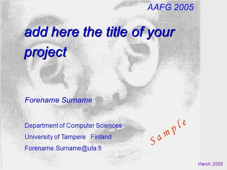 Add here the title of your project Forename Surname Department of Computer Sciences University of Tampere Finland March, 2005 AAFG.