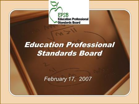 Education Professional Standards Board February 17, 2007.