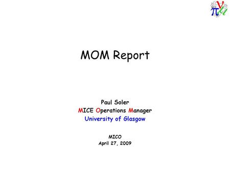 MOM Report Paul Soler MICE Operations Manager University of Glasgow MICO April 27, 2009.