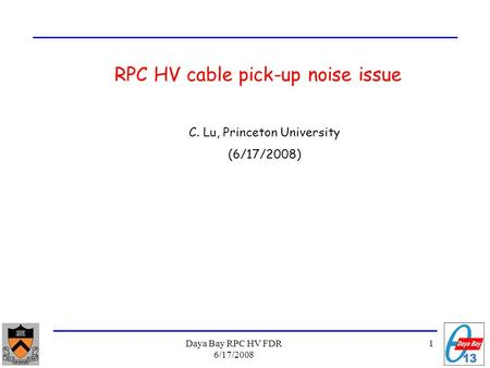 1Daya Bay RPC HV FDR 6/17/2008 RPC HV cable pick-up noise issue C. Lu, Princeton University (6/17/2008)