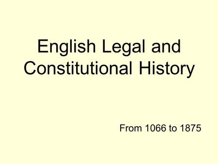English Legal and Constitutional History From 1066 to 1875.