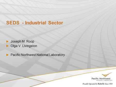 SEDS - Industrial Sector Joseph M. Roop Olga V. Livingston Pacific Northwest National Laboratory.