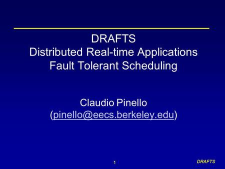 1 DRAFTS DRAFTS Distributed Real-time Applications Fault Tolerant Scheduling Claudio Pinello