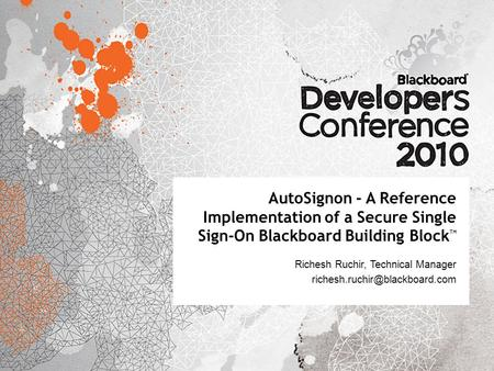 AutoSignon - A Reference Implementation of a Secure Single Sign-On Blackboard Building Block TM Richesh Ruchir, Technical Manager
