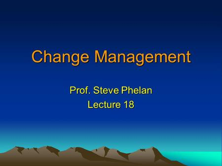Change Management Prof. Steve Phelan Lecture 18. Today Young change  Case: The young change agents  The enduring skills of change leaders (2002) LMZ.