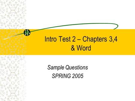 Intro Test 2 – Chapters 3,4 & Word Sample Questions SPRING 2005.