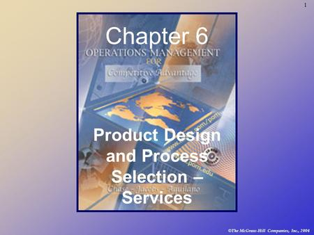 1 © The McGraw-Hill Companies, Inc., 2004 Chapter 6 Product Design and Process Selection – Services.