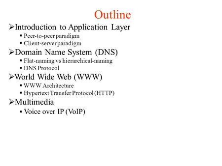 Outline  Introduction to Application Layer  Peer-to-peer paradigm  Client-server paradigm  Domain Name System (DNS)  Flat-naming vs hierarchical-naming.