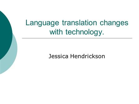 Language translation changes with technology. Jessica Hendrickson.