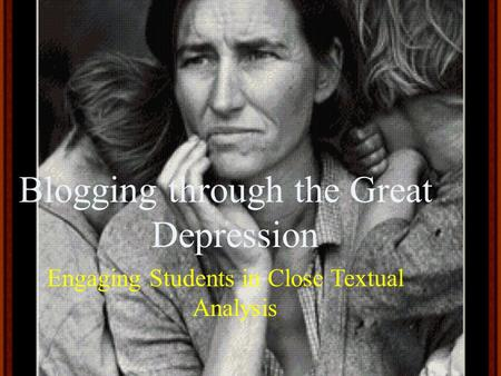 Blogging through the Great Depression Engaging Students in Close Textual Analysis.