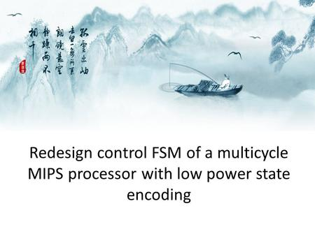 Redesign control FSM of a multicycle MIPS processor with low power state encoding.