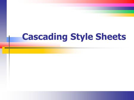 Cascading Style Sheets. Slide 2 Lecture Overview Overview of Cascading Style Sheets (CSS) Ways to declare a CSS CSS formatting capabilities New features.