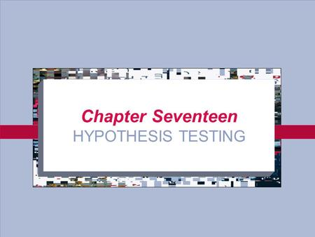 17-1 Chapter Seventeen HYPOTHESIS TESTING. 17-2 Approaches to Hypothesis Testing Classical Statistics vs. Bayesian Approach Classical Statistics –sampling-theory.